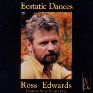 Ecstatic Dances: Chamber Music of Ross Edwards Vol. 1