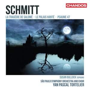Florent Schmitt: Psaume 47, La Tragédie de Salomé & Le Palais hanté