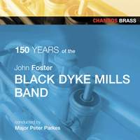 John Foster Black Dyke Mills Band Celebrate 150 Years