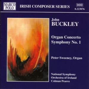 John Buckley: Organ Concerto & Symphony No. 1