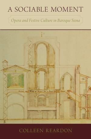 A Sociable Moment: Opera and Festive Culture in Baroque Siena