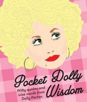 Pocket Dolly Wisdom: Witty Quotes and Wise Words from Dolly Parton