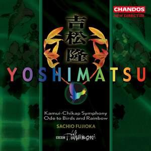 Yoshimatsu: Kamui-Chikap Symphony (Symphony No. 1), Op. 40, etc.