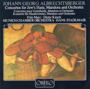 Albrechtsberger, J G: Concertos for Jew's Harp, Mandora and Orchestra in E major and F major