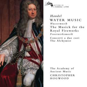 Handel: Water Music, Music for the Royal Fireworks, Concerti a due cori