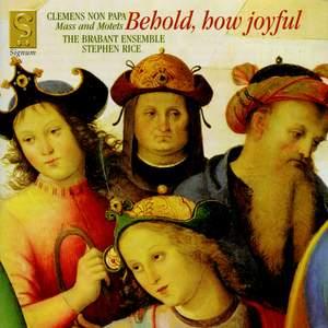 Clemens non Papa: Behold, how joyful!
