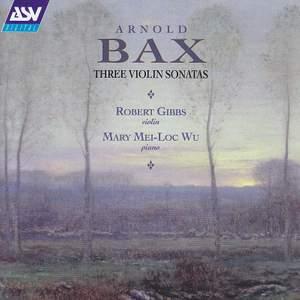 Arnold Bax: Three Violin Sonatas