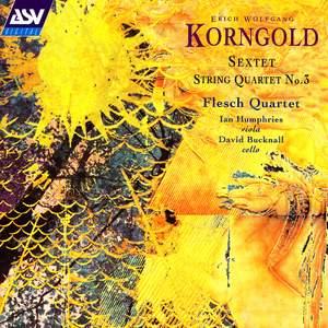 Korngold: String Quartet No. 3 & String Sextet