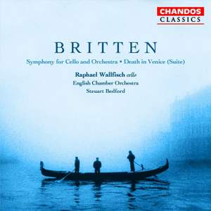 Britten: Cello Symphony & Suite from Death in Venice