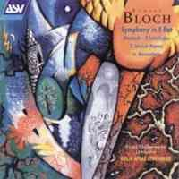 Bloch: Symphony in E flat & other works