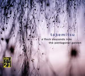 Takemitsu: A Flock Descends into the Pentagonal Garden, etc.