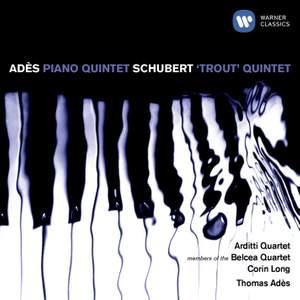 Adès: Piano Quintet, etc.
