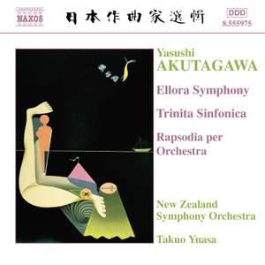 Akutagawa: Ellora Symphony, Trinita Sinfonica & Rapsodia per orchestra