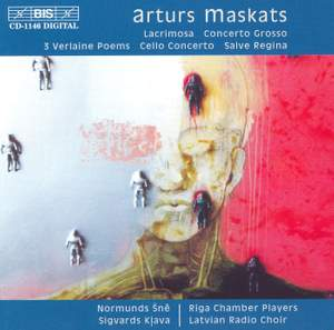 Arturs Maskats: Lacrimosa, Concerto Grosso, 3 Verlaine Poems, Cello Concerto & Salve Regina
