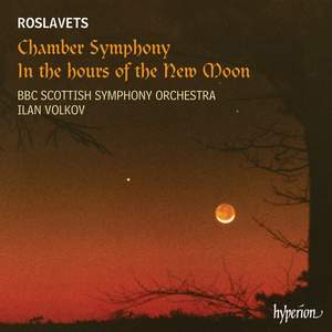 Roslavets: Chamber Symphony & In the hours of the New Moon Product Image