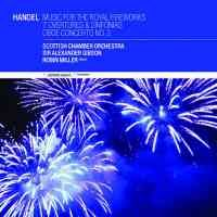 Handel: Music for the Royal Fireworks, 7 Overtures & Sinfonias and Oboe Concerto No. 3