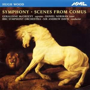 Hugh Wood: Symphony & Scenes from Comus