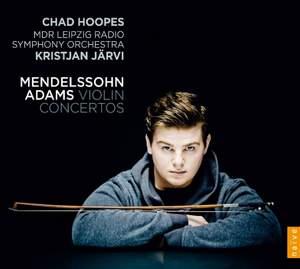 Mendelssohn & Adams: Violin Concertos