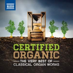 Certified Organic: The Very Best of Classical Organ Works