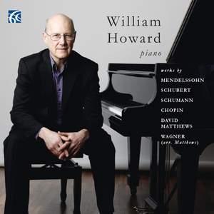 William Howard Plays works by Mendelssohn, Schubert, Schumann, Chopin, David Matthews & Wagner