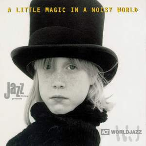 A Little Magic in a Noisy World - The Ultimate Act World Jazz Anthology, Vol. 1