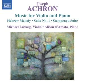 Joseph Achron: Music for Violin and Piano
