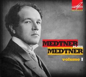 Medtner Plays Medtner Volume 1