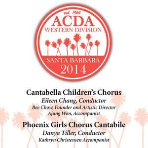 ACDA Western Division Santa Barbara 2014: Cantabella Children's Chorus & Phoenix Girls Chorus Cantabile (Live)