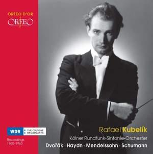 Rafael Kubelik: Dvorak, Haydn, Mendelssohn, Schumann