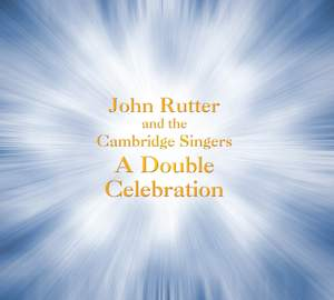 John Rutter and the Cambridge Singers: A Double Celebration