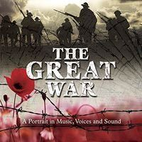 The Great War - A Portrait in Music, Voices & Sound