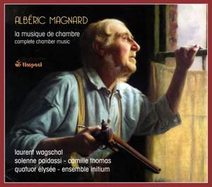 Magnard: Complete Chamber Music