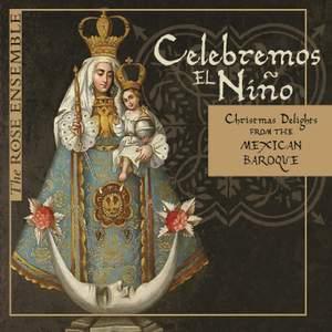 Celebremos el Niño: Christmas Delights from the Mexican Baroque