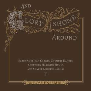 And Glory Shone Around: Early American Carols, Country Dances, Southern Harmony Hymns & Shaker Spiritual Songs Product Image