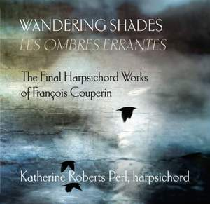 Wandering Shades: The Final Harpsichord Works by François Couperin