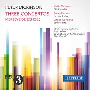 Peter Dickinson: Three Concertos & Merseyside Echoes Product Image