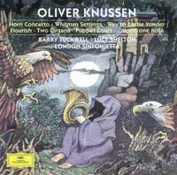 Knussen: Horn Concerto, Whitman Settings, Music for a Puppet Court and other works