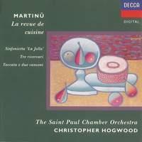Martinu: Sinfonietta 'La Jolla', La revue de cuisine, etc.