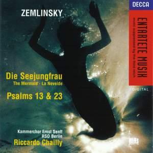 Zemlinsky: Die Seejungfrau amd Psalms Nos. 13 & 23