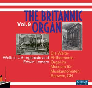 The Britannic Organ, Vol. 9: Welte's organists and Edwin Lemare