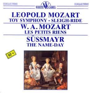 L Mozart: Toy Symphony & Sleigh-Ride, WA Mozart: Les Petits Riens & FX Süßmayr: The Name-Day