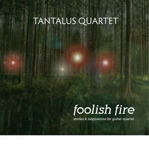 Foolish Fire: Stories & Inspirations for Guitar Quartet