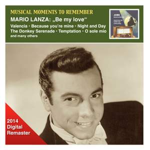 Musical Moments to Remember: Mario Lanza - Be My Love (2014 Digital Remaster)