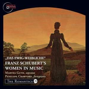 The Romantics, Vol. 20: Das Ewig-Weibliche - Franz Schubert's Women in Music
