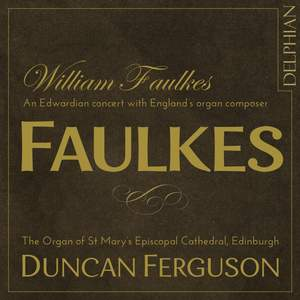 William Faulkes: An Edwardian concert with England's organ composer