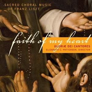 Liszt: Faith of My Heart - Sacred Choral Music
