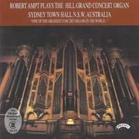 Robert Ampt plays the Hill Grand Concert Organ of Sydney Town Hall, Australia
