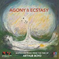 Agony and Ecstasy: Australian Music from the Time of Arthur Boyd
