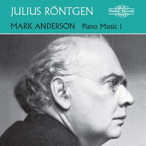 Julius Röntgen: Piano Music Vol. 1