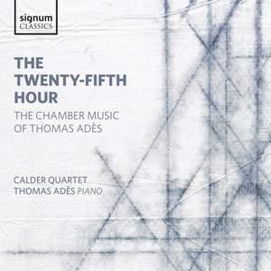 The Twenty-Fifth Hour: Chamber Music of Thomas Adès